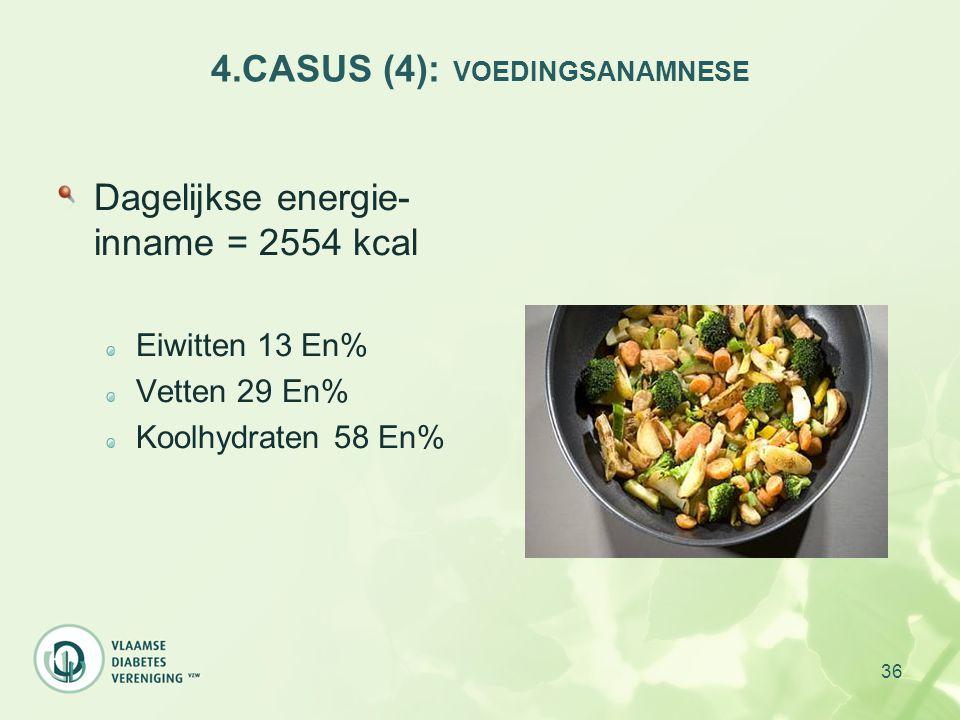 36 4.CASUS (4): VOEDINGSANAMNESE Dagelijkse energie- inname = 2554 kcal Eiwitten 13 En% Vetten 29 En% Koolhydraten 58 En%