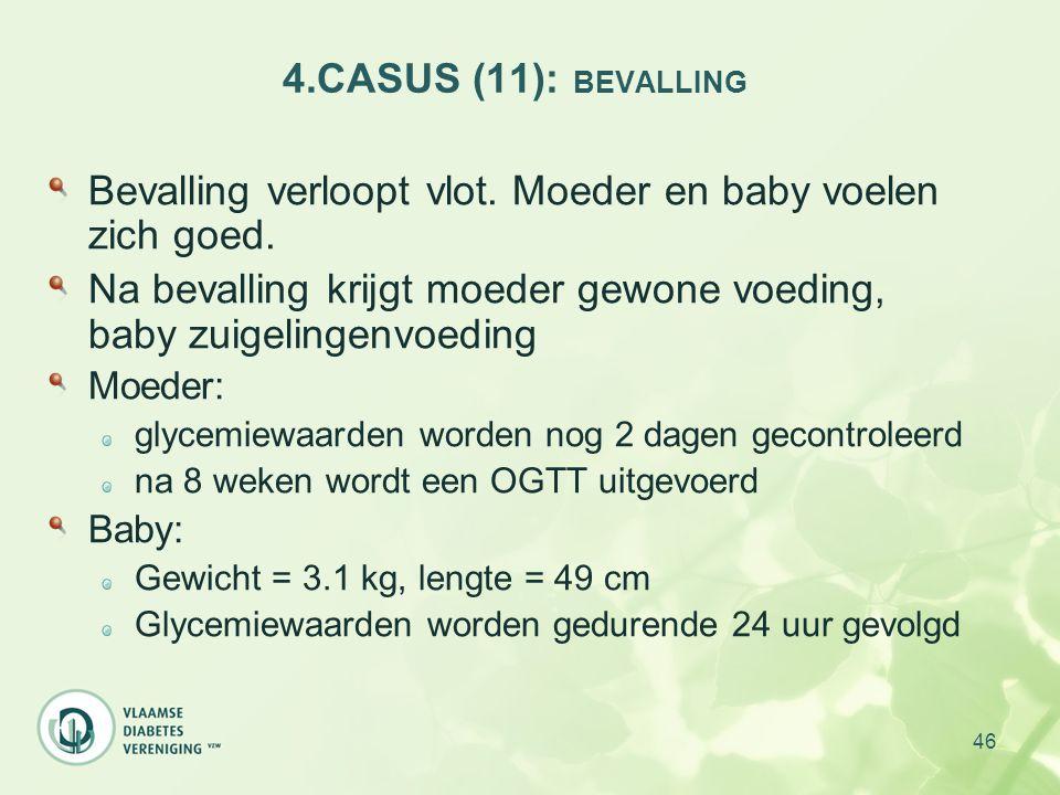 46 4.CASUS (11): BEVALLING Bevalling verloopt vlot. Moeder en baby voelen zich goed. Na bevalling krijgt moeder gewone voeding, baby zuigelingenvoedin