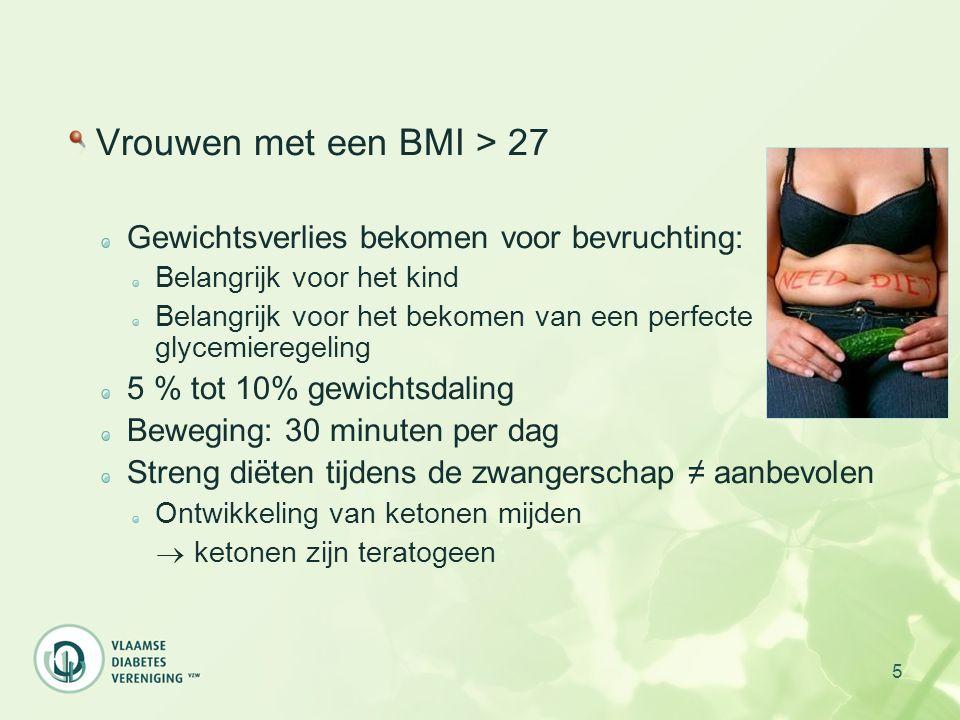 5 Vrouwen met een BMI > 27 Gewichtsverlies bekomen voor bevruchting: Belangrijk voor het kind Belangrijk voor het bekomen van een perfecte glycemiereg