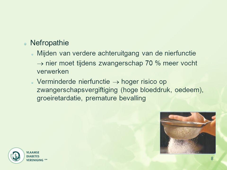 8 Nefropathie Mijden van verdere achteruitgang van de nierfunctie  nier moet tijdens zwangerschap 70 % meer vocht verwerken Verminderde nierfunctie 