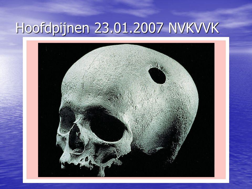 Hoofdpijnen 23.01.2007 NVKVVK CLUSTERHOOFDPIJN CLUSTERHOOFDPIJN –Man >>>vrouw –Autonome dysfunctie –Aangezichtspijn –Uren –Ritmes –R/deseril,lithium,isoptine,infiltraties