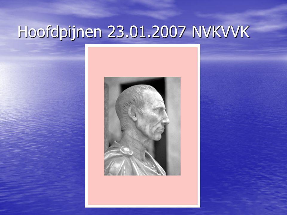 Hoofdpijnen 23.01.2007 NVKVVK TRAUMATISCHE HOOFDPIJN TRAUMATISCHE HOOFDPIJN –Commotio cerebri –Contusio cerebri –Bloedingen extra- en intracerebraal
