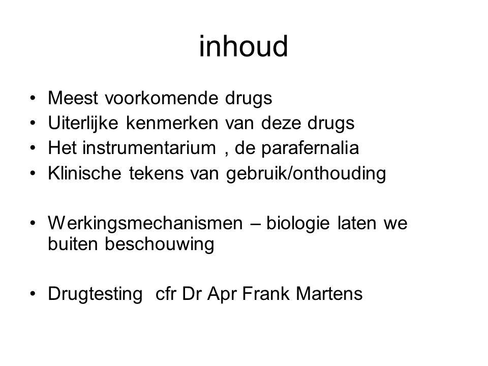 inhoud Meest voorkomende drugs Uiterlijke kenmerken van deze drugs Het instrumentarium, de parafernalia Klinische tekens van gebruik/onthouding Werkin