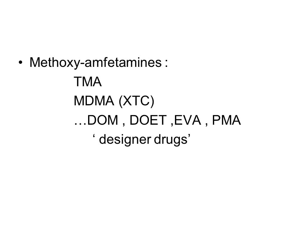 Methoxy-amfetamines : TMA MDMA (XTC) …DOM, DOET,EVA, PMA ' designer drugs'