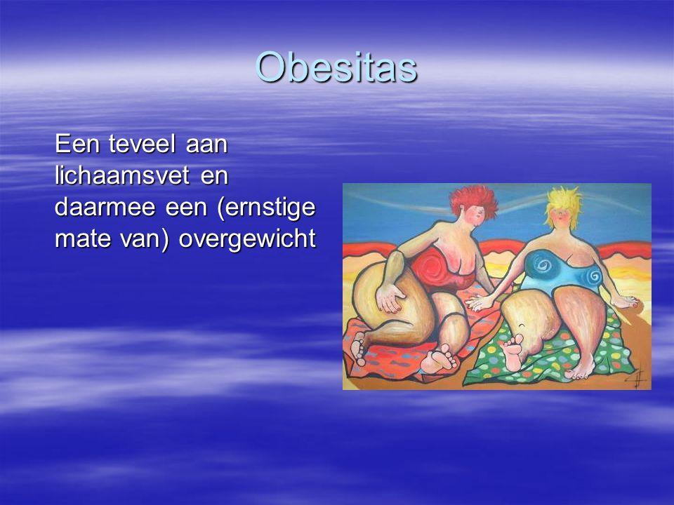 Oorzaken Obesitas  Meer energie tot je nemen dan men verbruikt  Erfelijke factoren; bouw van lichaam  Omgevingsfactoren; zittende beroepen; hulpmiddelen, minder fysieke inspanningen;  Obesitas door medicijn gebruik