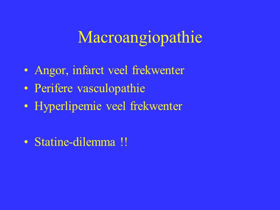 Macroangiopathie Angor, infarct veel frekwenter Perifere vasculopathie Hyperlipemie veel frekwenter Statine-dilemma !!