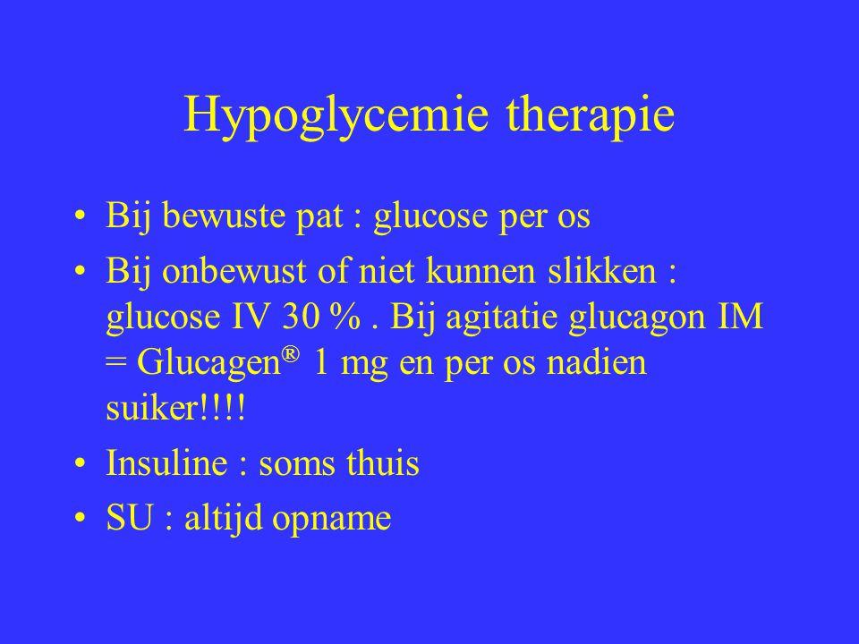 Hypoglycemie therapie Bij bewuste pat : glucose per os Bij onbewust of niet kunnen slikken : glucose IV 30 %.