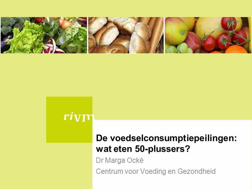 De voedselconsumptiepeilingen: wat eten 50-plussers? Dr Marga Ocké Centrum voor Voeding en Gezondheid