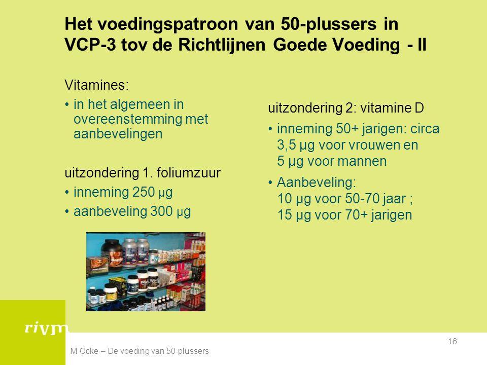 M Ocke – De voeding van 50-plussers 16 Het voedingspatroon van 50-plussers in VCP-3 tov de Richtlijnen Goede Voeding - II Vitamines: in het algemeen i