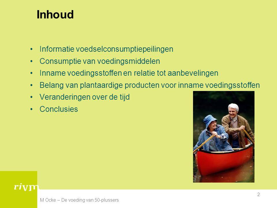 M Ocke – De voeding van 50-plussers 2 Inhoud Informatie voedselconsumptiepeilingen Consumptie van voedingsmiddelen Inname voedingsstoffen en relatie t