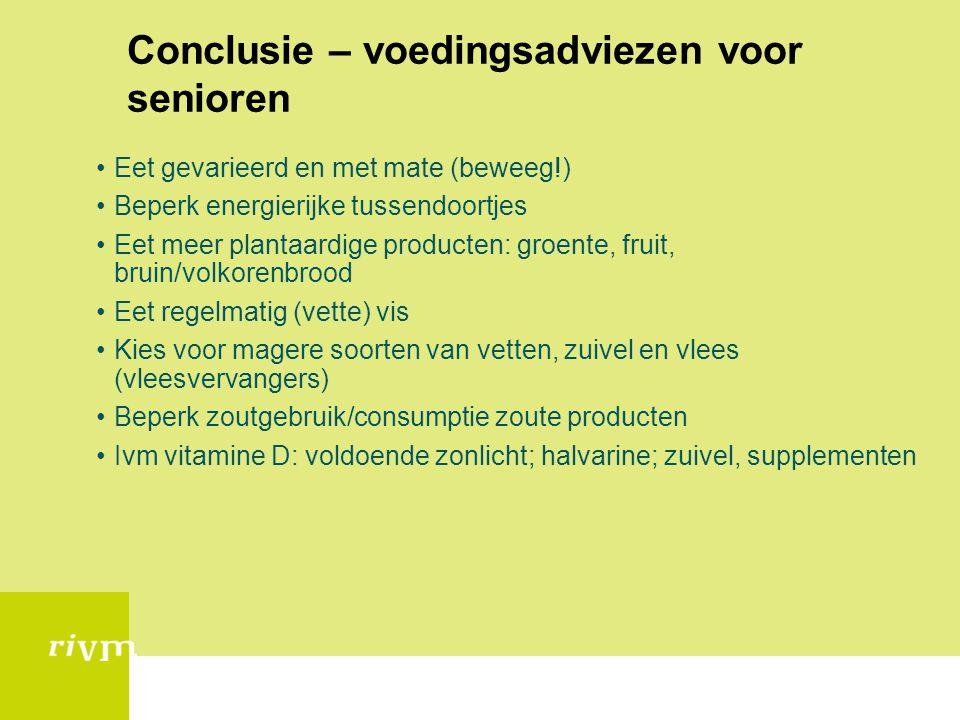 Conclusie – voedingsadviezen voor senioren Eet gevarieerd en met mate (beweeg!) Beperk energierijke tussendoortjes Eet meer plantaardige producten: gr