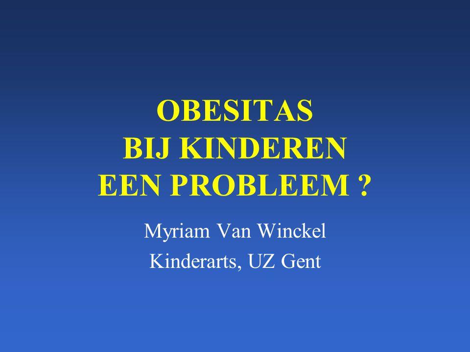 OBESITAS BIJ KINDEREN EEN PROBLEEM ? Myriam Van Winckel Kinderarts, UZ Gent