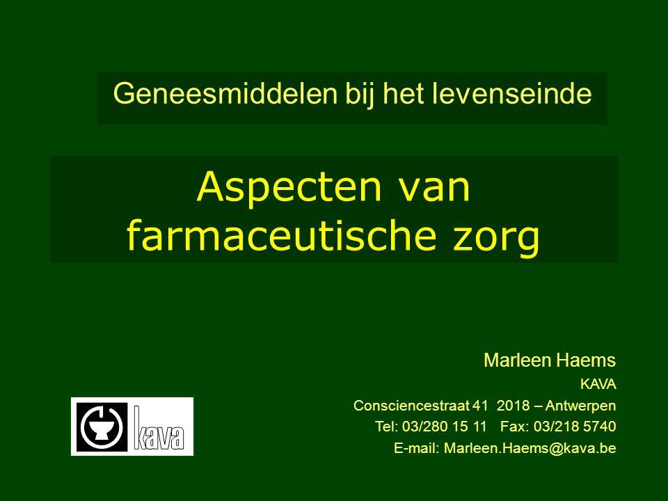Aspecten van farmaceutische zorg Geneesmiddelen bij het levenseinde Marleen Haems KAVA Consciencestraat 41 2018 – Antwerpen Tel: 03/280 15 11 Fax: 03/