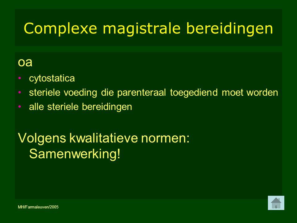 MH/Farmaleuven/2005 12 Complexe magistrale bereidingen oa cytostatica steriele voeding die parenteraal toegediend moet worden alle steriele bereidinge