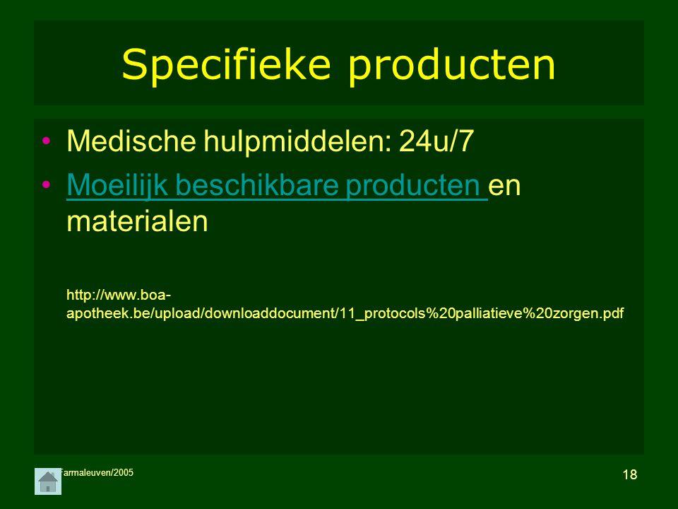 MH/Farmaleuven/2005 18 Specifieke producten Medische hulpmiddelen: 24u/7 Moeilijk beschikbare producten en materialenMoeilijk beschikbare producten ht