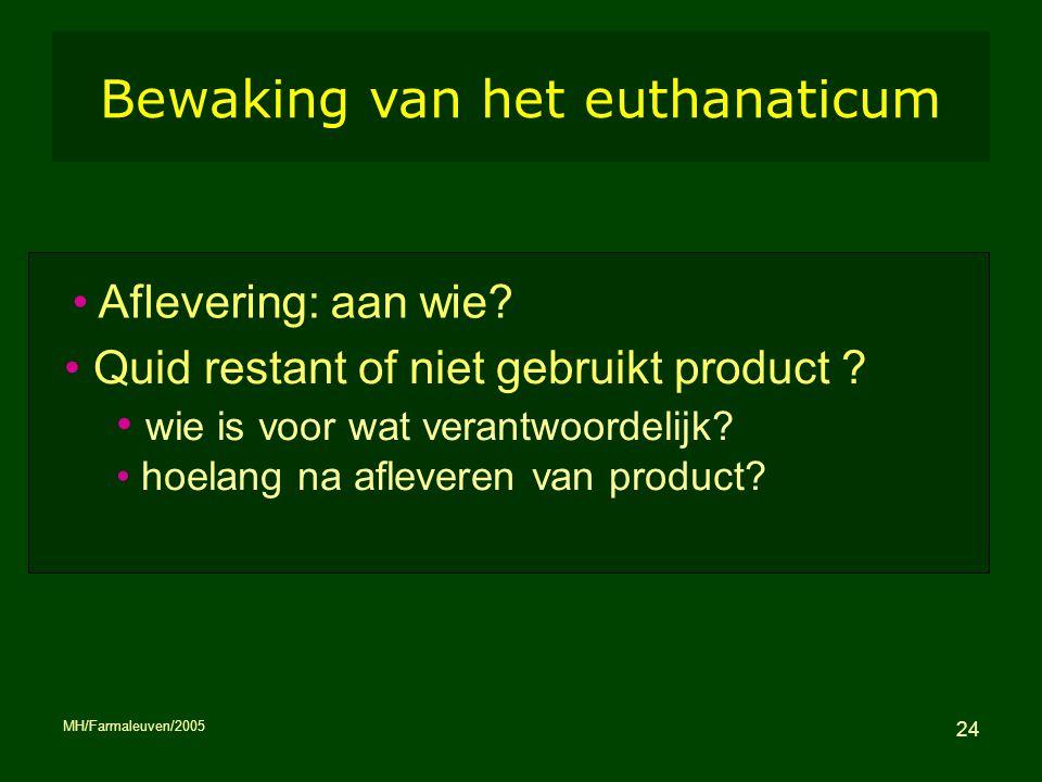 MH/Farmaleuven/2005 24 Bewaking van het euthanaticum Aflevering: aan wie? Quid restant of niet gebruikt product ? wie is voor wat verantwoordelijk? ho