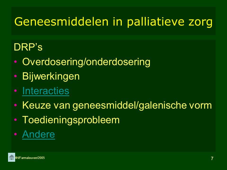 MH/Farmaleuven/2005 7 Geneesmiddelen in palliatieve zorg DRP's Overdosering/onderdosering Bijwerkingen Interacties Keuze van geneesmiddel/galenische v