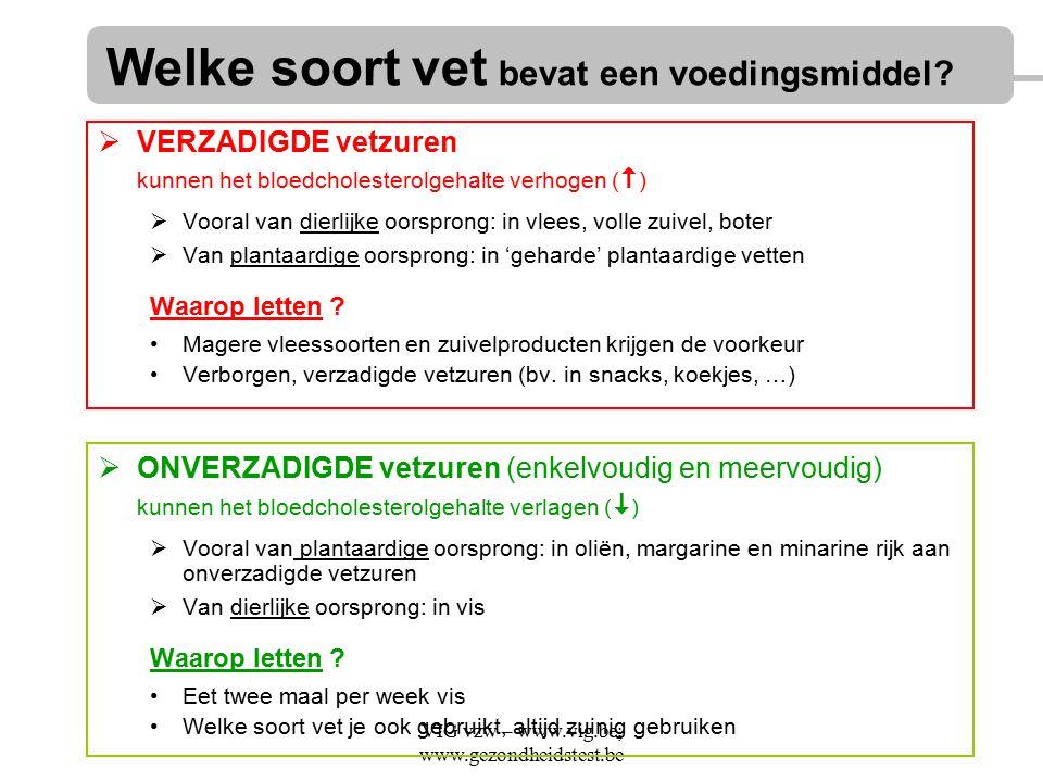 VIG vzw – www.vig.be; www.gezondheidstest.be  VERZADIGDE vetzuren kunnen het bloedcholesterolgehalte verhogen (  )  Vooral van dierlijke oorsprong: