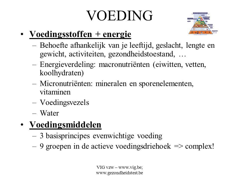 VIG vzw – www.vig.be; www.gezondheidstest.be VOEDING Voedingsstoffen + energie –Behoefte afhankelijk van je leeftijd, geslacht, lengte en gewicht, act