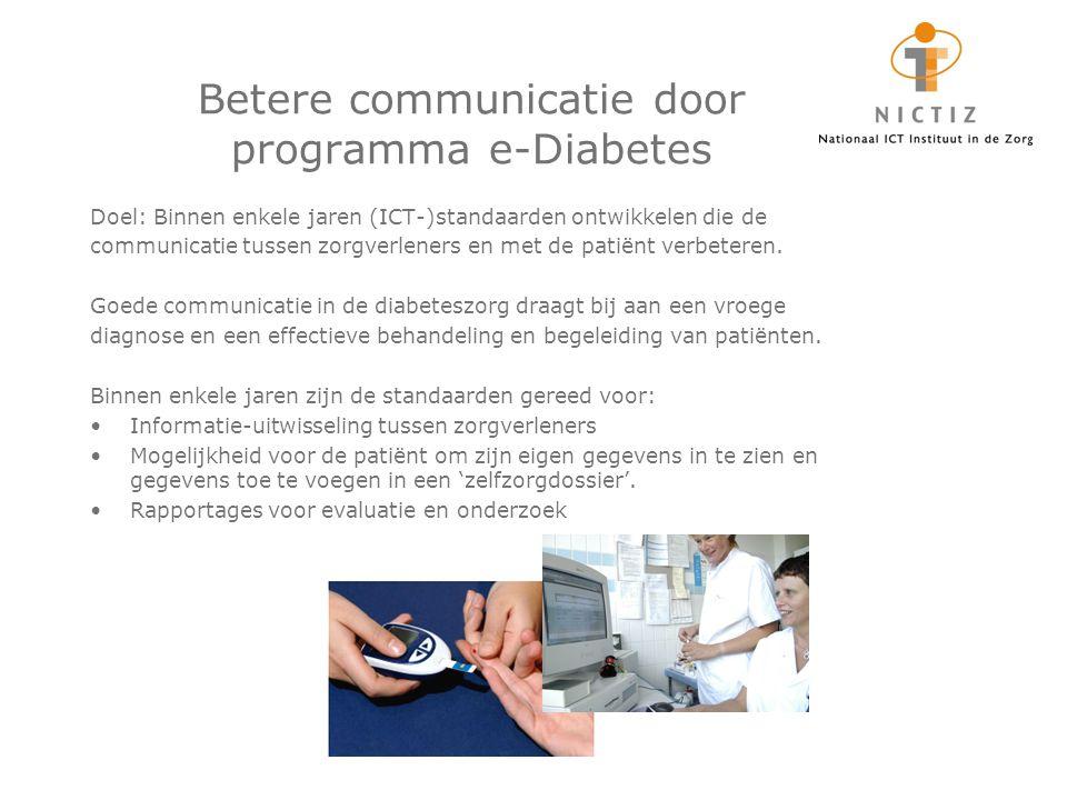 Betere communicatie door programma e-Diabetes Doel: Binnen enkele jaren (ICT-)standaarden ontwikkelen die de communicatie tussen zorgverleners en met de patiënt verbeteren.