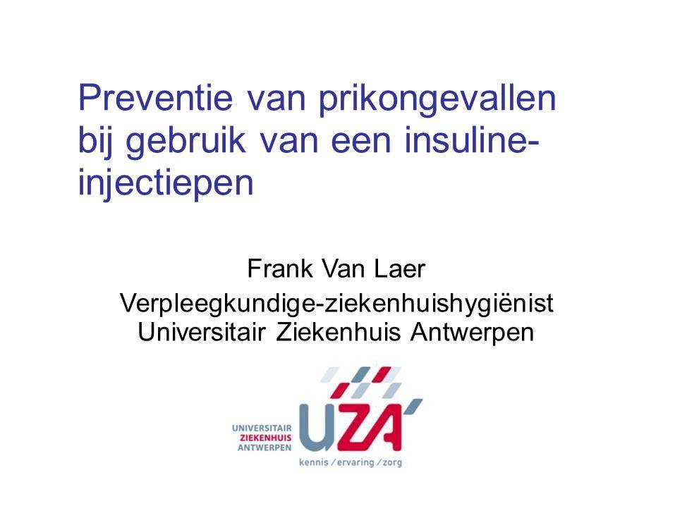 Preventie van prikongevallen bij gebruik van een insuline- injectiepen Frank Van Laer Verpleegkundige-ziekenhuishygiënist Universitair Ziekenhuis Antw