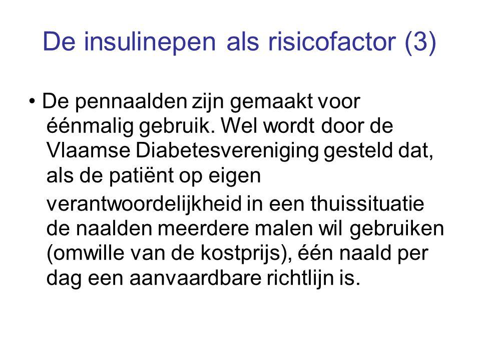 De insulinepen als risicofactor (3) De pennaalden zijn gemaakt voor éénmalig gebruik. Wel wordt door de Vlaamse Diabetesvereniging gesteld dat, als de
