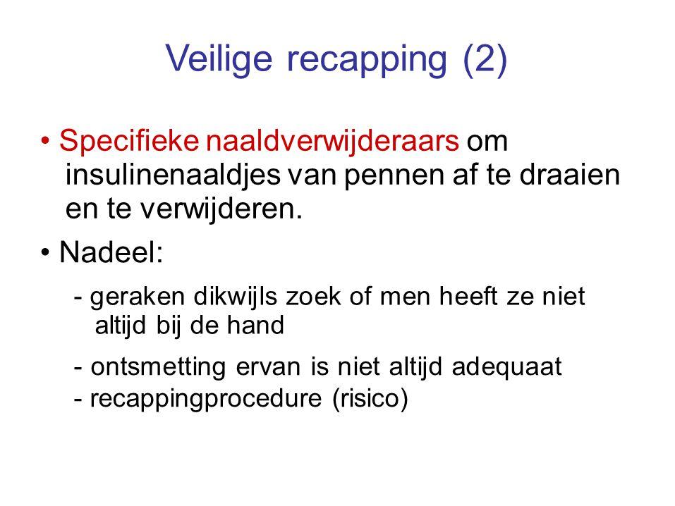 Veilige recapping (2) Specifieke naaldverwijderaars om insulinenaaldjes van pennen af te draaien en te verwijderen. Nadeel: - geraken dikwijls zoek of