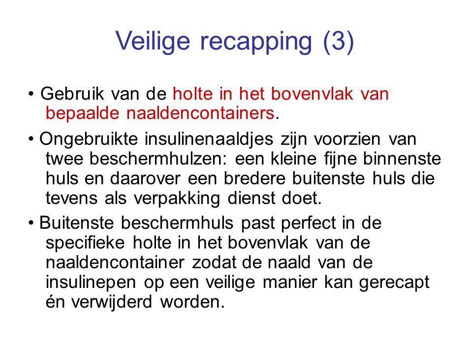 Veilige recapping (3) Gebruik van de holte in het bovenvlak van bepaalde naaldencontainers. Ongebruikte insulinenaaldjes zijn voorzien van twee besche