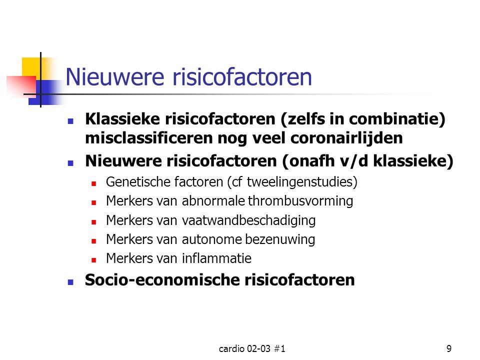 cardio 02-03 #19 Nieuwere risicofactoren Klassieke risicofactoren (zelfs in combinatie) misclassificeren nog veel coronairlijden Nieuwere risicofactor
