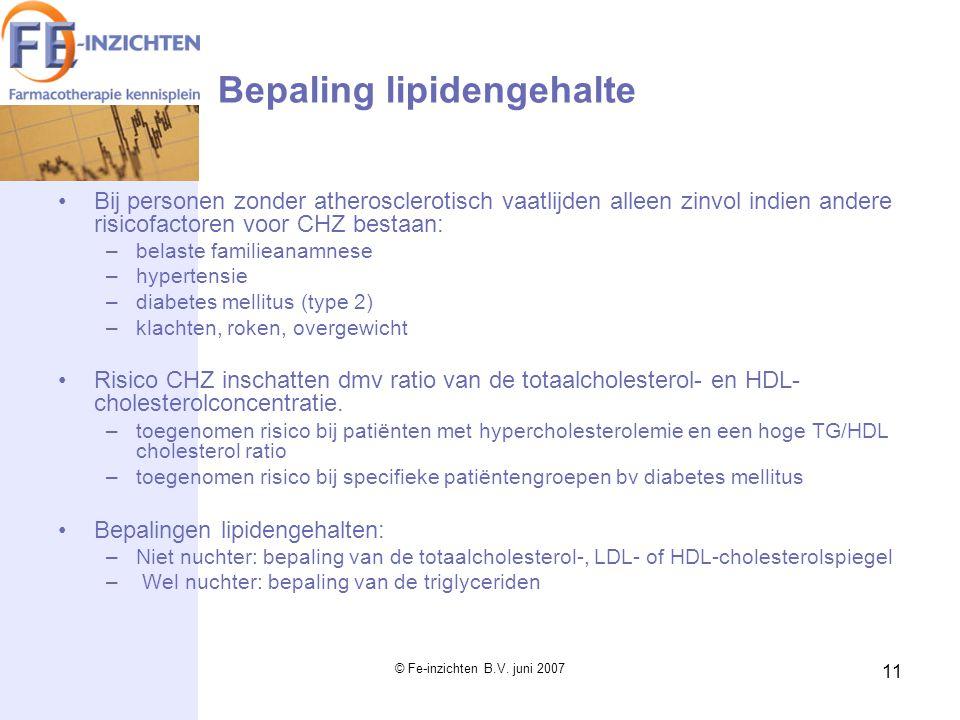 © Fe-inzichten B.V. juni 2007 11 Bepaling lipidengehalte Bij personen zonder atherosclerotisch vaatlijden alleen zinvol indien andere risicofactoren v