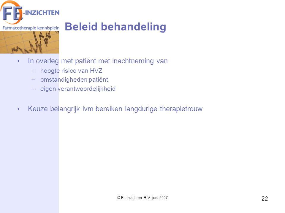 © Fe-inzichten B.V. juni 2007 22 Beleid behandeling In overleg met patiënt met inachtneming van –hoogte risico van HVZ –omstandigheden patiënt –eigen