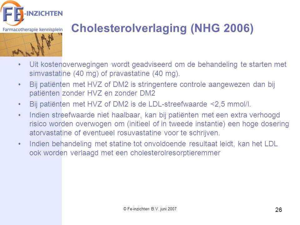 © Fe-inzichten B.V. juni 2007 26 Cholesterolverlaging (NHG 2006) Uit kostenoverwegingen wordt geadviseerd om de behandeling te starten met simvastatin