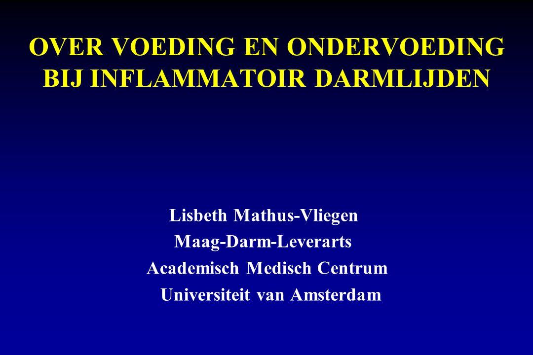 OVER VOEDING EN ONDERVOEDING BIJ INFLAMMATOIR DARMLIJDEN Lisbeth Mathus-Vliegen Maag-Darm-Leverarts Academisch Medisch Centrum Universiteit van Amsterdam