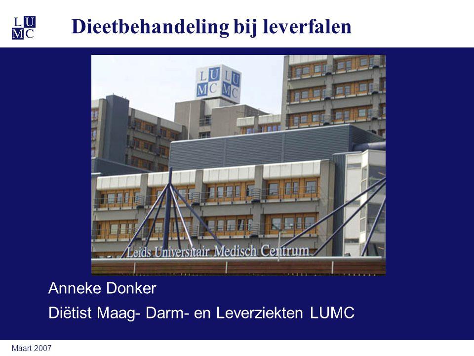 Maart 2007 Dieetbehandeling bij leverfalen Anneke Donker Diëtist Maag- Darm- en Leverziekten LUMC
