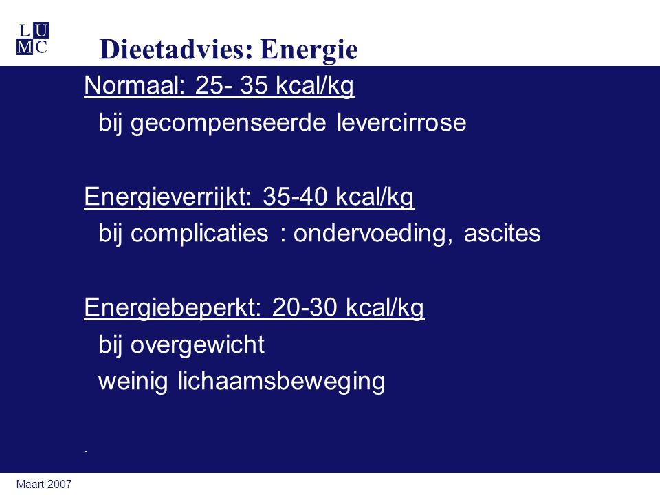 Maart 2007 Dieetadvies: Energie Normaal: 25- 35 kcal/kg bij gecompenseerde levercirrose Energieverrijkt: 35-40 kcal/kg bij complicaties : ondervoeding