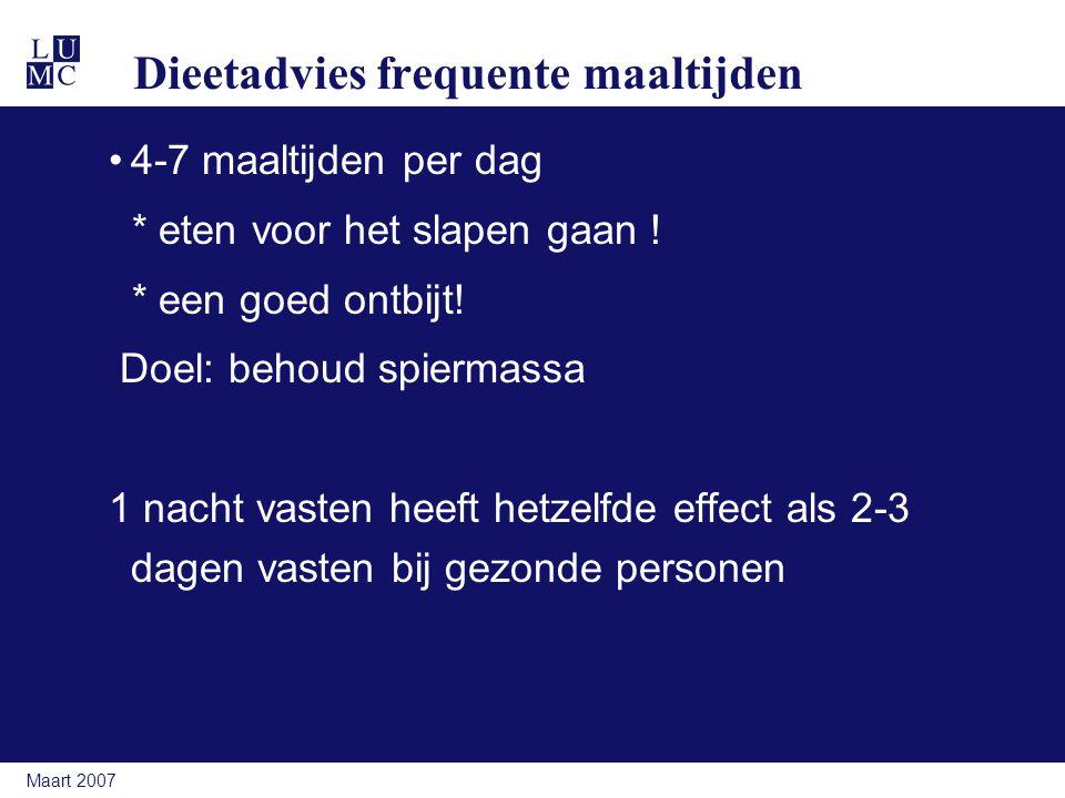 Maart 2007 Dieetadvies frequente maaltijden 4-7 maaltijden per dag * eten voor het slapen gaan ! * een goed ontbijt! Doel: behoud spiermassa 1 nacht v
