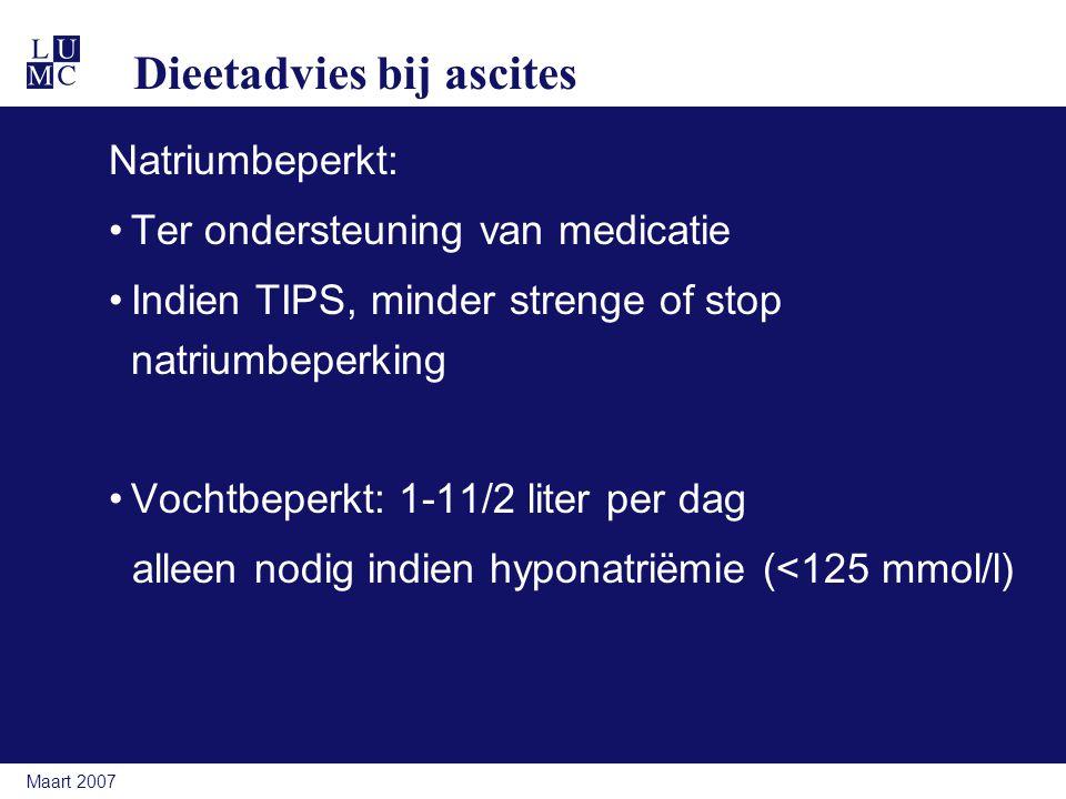 Maart 2007 Dieetadvies bij ascites Natriumbeperkt: Ter ondersteuning van medicatie Indien TIPS, minder strenge of stop natriumbeperking Vochtbeperkt: