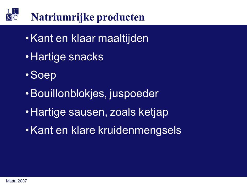 Maart 2007 Natriumrijke producten Kant en klaar maaltijden Hartige snacks Soep Bouillonblokjes, juspoeder Hartige sausen, zoals ketjap Kant en klare k