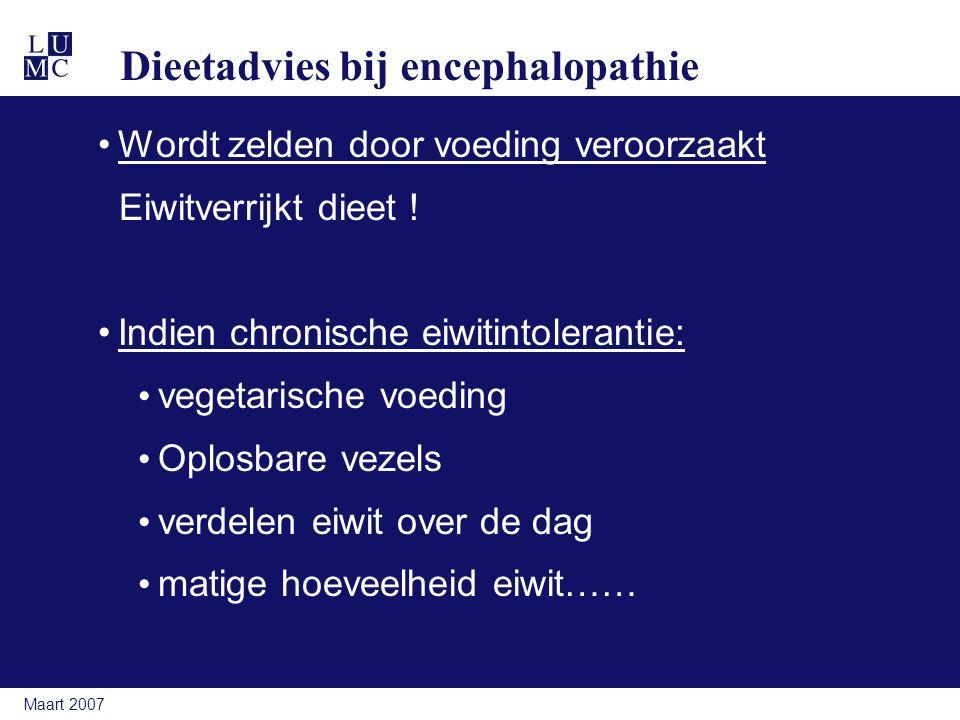 Maart 2007 Dieetadvies bij encephalopathie Wordt zelden door voeding veroorzaakt Eiwitverrijkt dieet ! Indien chronische eiwitintolerantie: vegetarisc