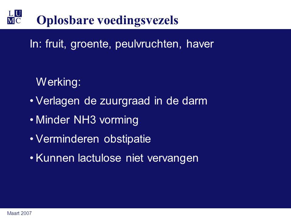 Maart 2007 Oplosbare voedingsvezels In: fruit, groente, peulvruchten, haver Werking: Verlagen de zuurgraad in de darm Minder NH3 vorming Verminderen obstipatie Kunnen lactulose niet vervangen