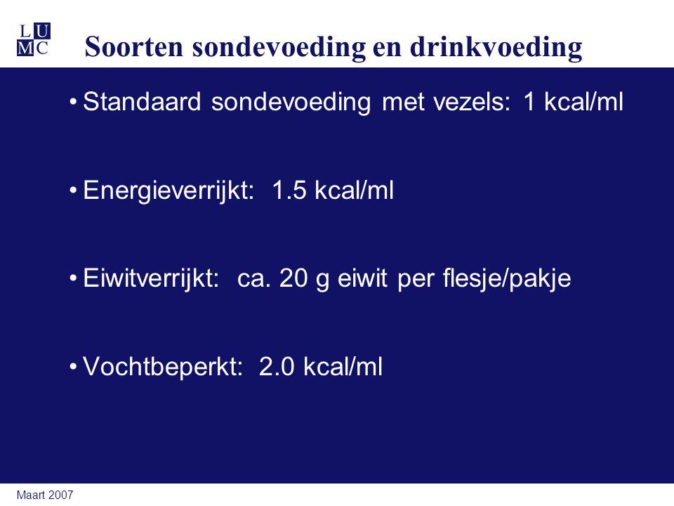 Maart 2007 Soorten sondevoeding en drinkvoeding Standaard sondevoeding met vezels: 1 kcal/ml Energieverrijkt:1.5 kcal/ml Eiwitverrijkt: ca. 20 g eiwit