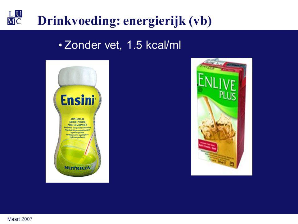 Maart 2007 Drinkvoeding: energierijk (vb) Zonder vet, 1.5 kcal/ml