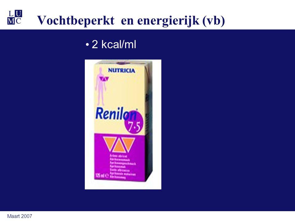Maart 2007 Vochtbeperkt en energierijk (vb) 2 kcal/ml