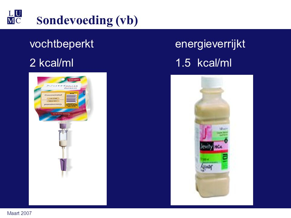 Maart 2007 S ondevoeding (vb) vochtbeperktenergieverrijkt 2 kcal/ml 1.5 kcal/ml