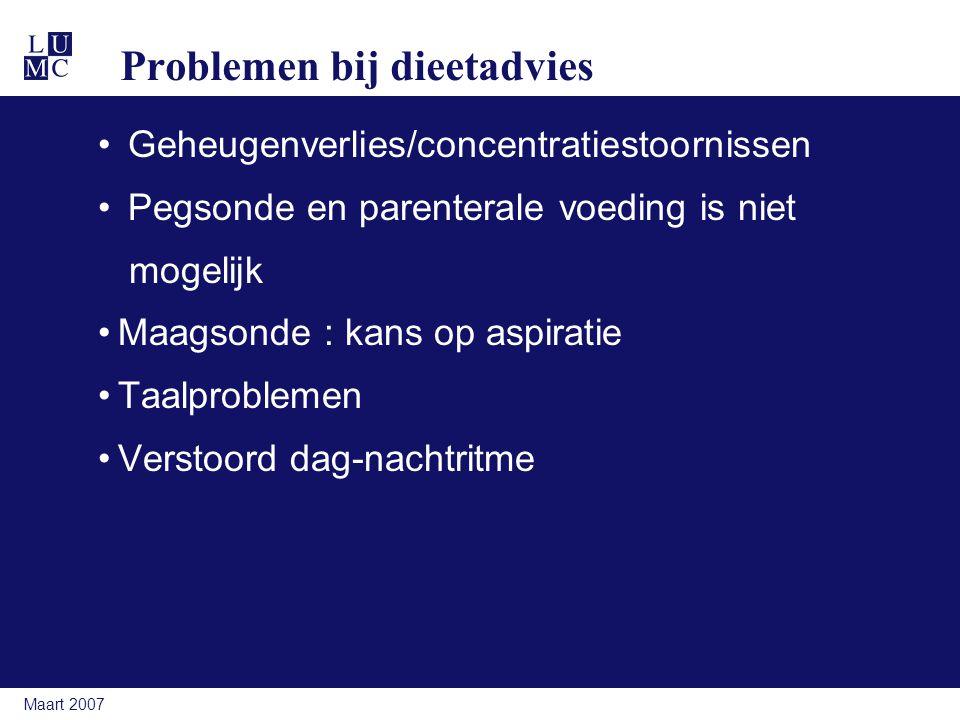 Maart 2007 Problemen bij dieetadvies Geheugenverlies/concentratiestoornissen Pegsonde en parenterale voeding is niet mogelijk Maagsonde : kans op aspiratie Taalproblemen Verstoord dag-nachtritme