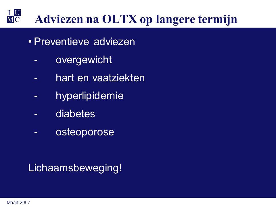 Maart 2007 Adviezen na OLTX op langere termijn Preventieve adviezen -overgewicht -hart en vaatziekten - hyperlipidemie -diabetes -osteoporose Lichaamsbeweging!