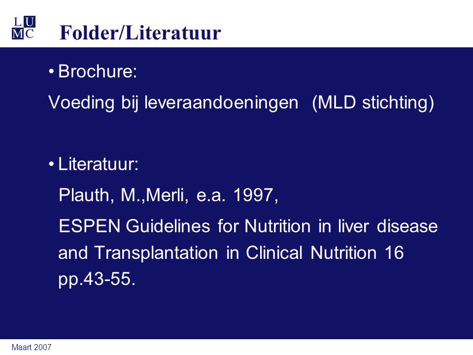 Maart 2007 Folder/Literatuur Brochure: Voeding bij leveraandoeningen (MLD stichting) Literatuur: Plauth, M.,Merli, e.a. 1997, ESPEN Guidelines for Nut