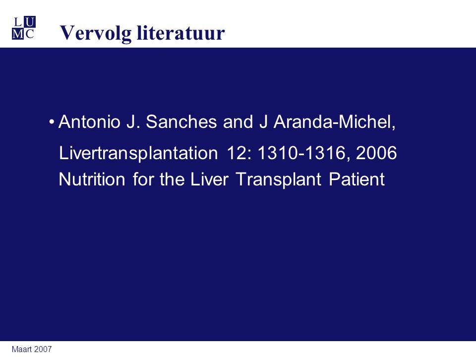 Maart 2007 Vervolg literatuur Antonio J. Sanches and J Aranda-Michel, Livertransplantation 12: 1310-1316, 2006 Nutrition for the Liver Transplant Pati