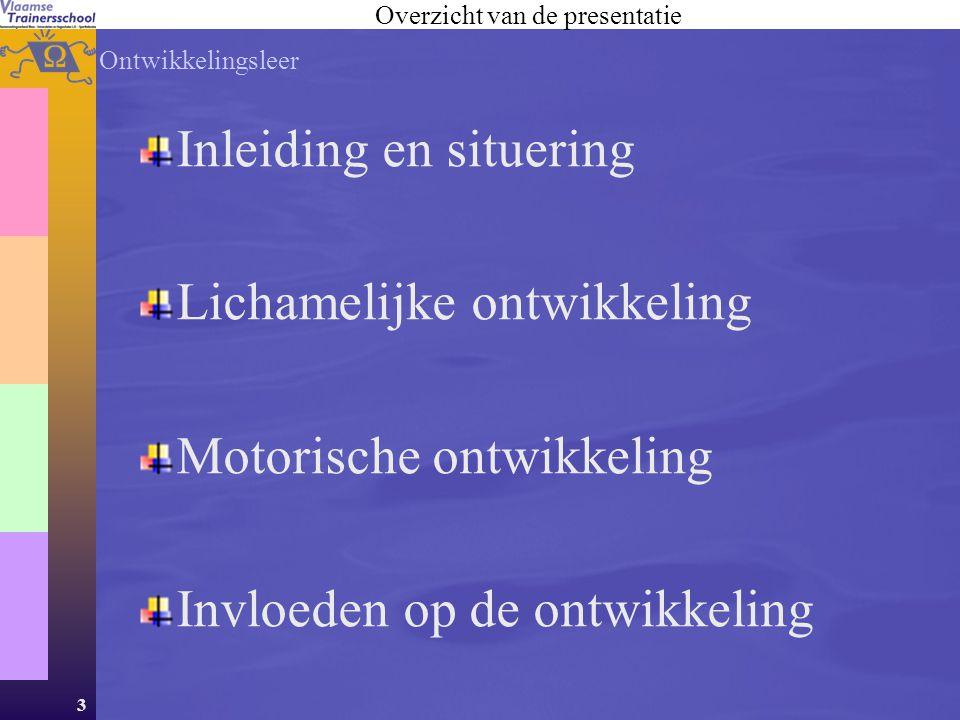 3 Inleiding en situering Lichamelijke ontwikkeling Motorische ontwikkeling Invloeden op de ontwikkeling Overzicht van de presentatie Ontwikkelingsleer
