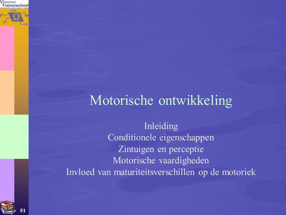 51 Motorische ontwikkeling Inleiding Conditionele eigenschappen Zintuigen en perceptie Motorische vaardigheden Invloed van maturiteitsverschillen op d